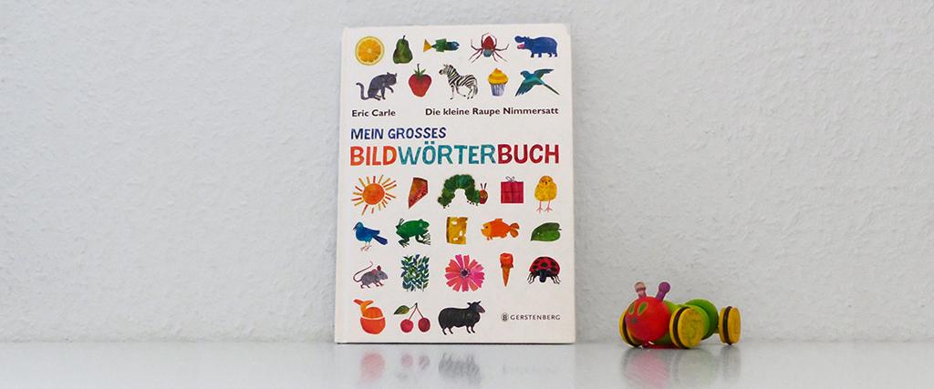 Die kleine Raupe Nimmersatt - Bildwörterbuch
